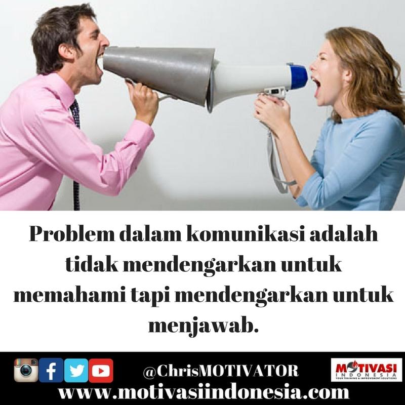 Problem dalam komunikasi adalah, kita tidak mendengarkan untuk memahami. Kita mendengar untuk menjawab